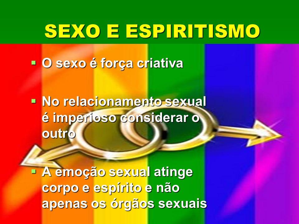 SEXO E ESPIRITISMO O sexo é força criativa O sexo é força criativa No relacionamento sexual é imperioso considerar o outro No relacionamento sexual é