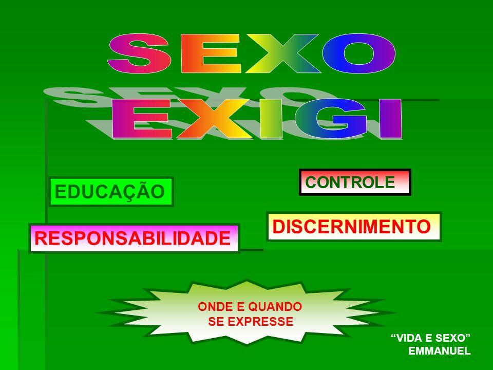EDUCAÇÃO CONTROLE RESPONSABILIDADE DISCERNIMENTO ONDE E QUANDO SE EXPRESSE VIDA E SEXO EMMANUEL