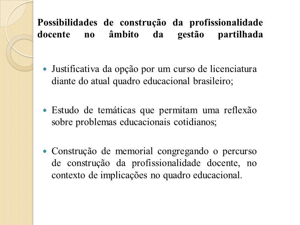 Possibilidades de construção da profissionalidade docente no âmbito da gestão partilhada Justificativa da opção por um curso de licenciatura diante do