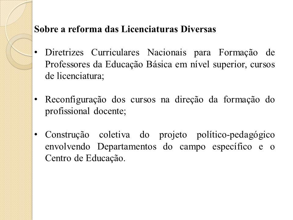 Sobre a reforma das Licenciaturas Diversas Diretrizes Curriculares Nacionais para Formação de Professores da Educação Básica em nível superior, cursos