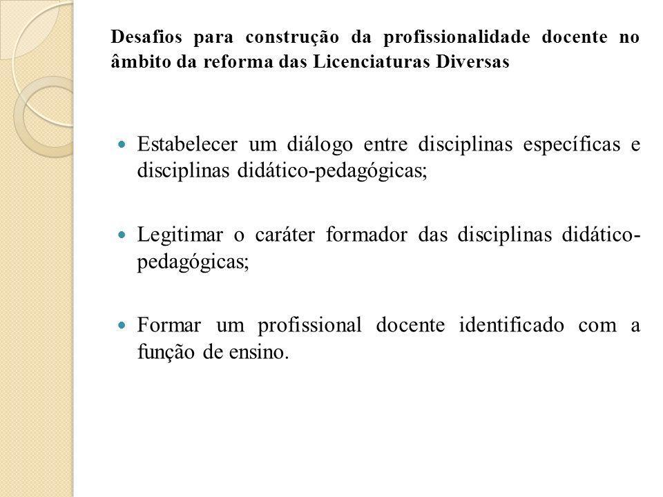 Desafios para construção da profissionalidade docente no âmbito da reforma das Licenciaturas Diversas Estabelecer um diálogo entre disciplinas específ