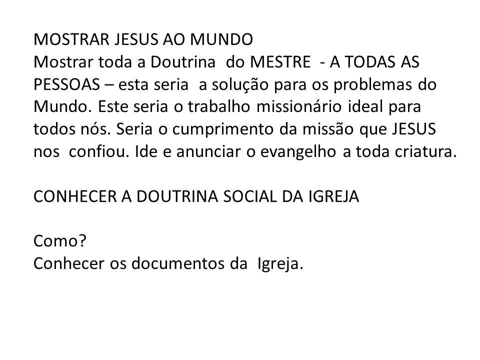 MOSTRAR JESUS AO MUNDO Mostrar toda a Doutrina do MESTRE - A TODAS AS PESSOAS – esta seria a solução para os problemas do Mundo. Este seria o trabalho