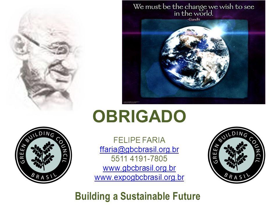 OBRIGADO FELIPE FARIA ffaria@gbcbrasil.org.br 5511 4191-7805 www.gbcbrasil.org.br www.expogbcbrasil.org.br Building a Sustainable Future