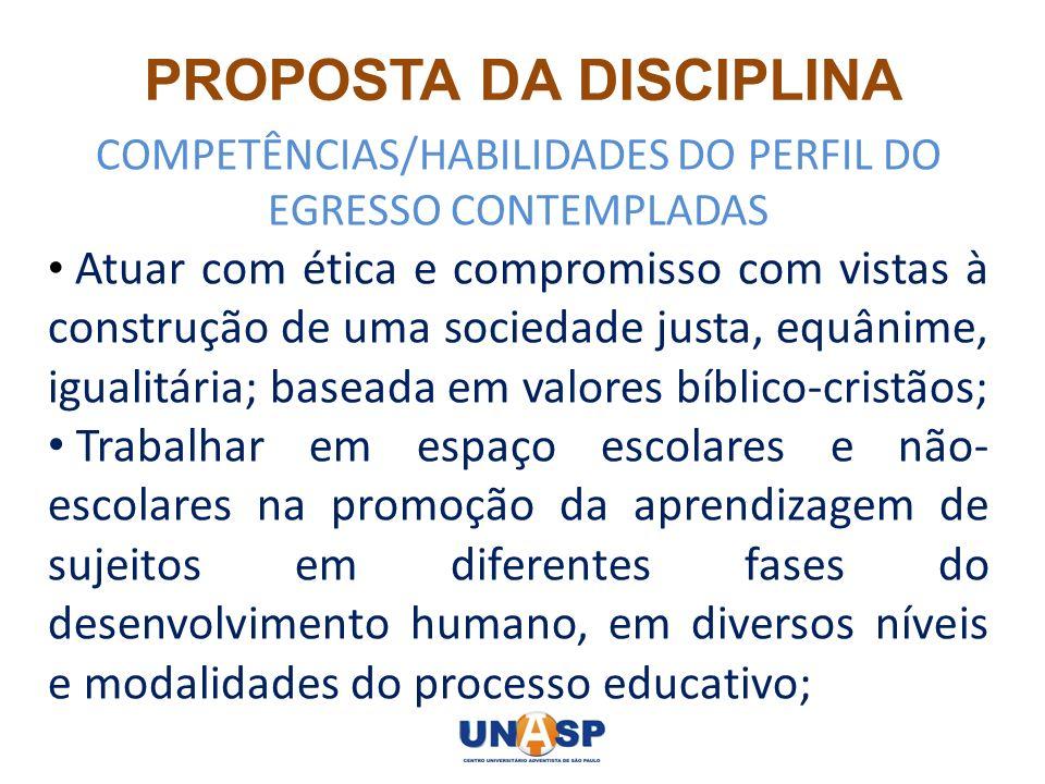 PROPOSTA DA DISCIPLINA COMPETÊNCIAS/HABILIDADES DO PERFIL DO EGRESSO CONTEMPLADAS Atuar com ética e compromisso com vistas à construção de uma socieda