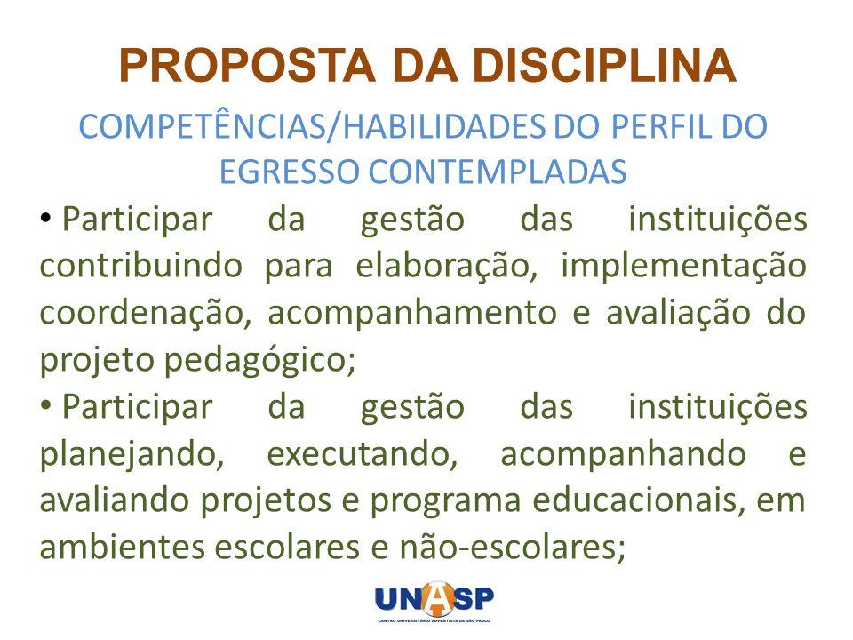 PROPOSTA DA DISCIPLINA COMPETÊNCIAS/HABILIDADES DO PERFIL DO EGRESSO CONTEMPLADAS Participar da gestão das instituições contribuindo para elaboração,