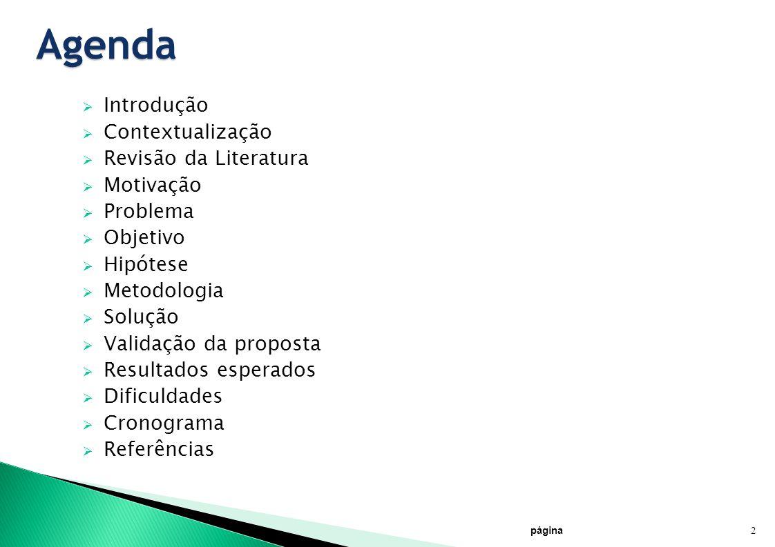 Agenda página 2 Introdução Contextualização Revisão da Literatura Motivação Problema Objetivo Hipótese Metodologia Solução Validação da proposta Resul
