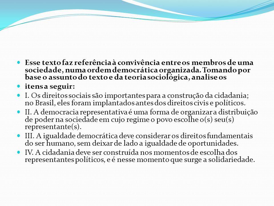 Esse texto faz referência à convivência entre os membros de uma sociedade, numa ordem democrática organizada. Tomando por base o assunto do texto e da