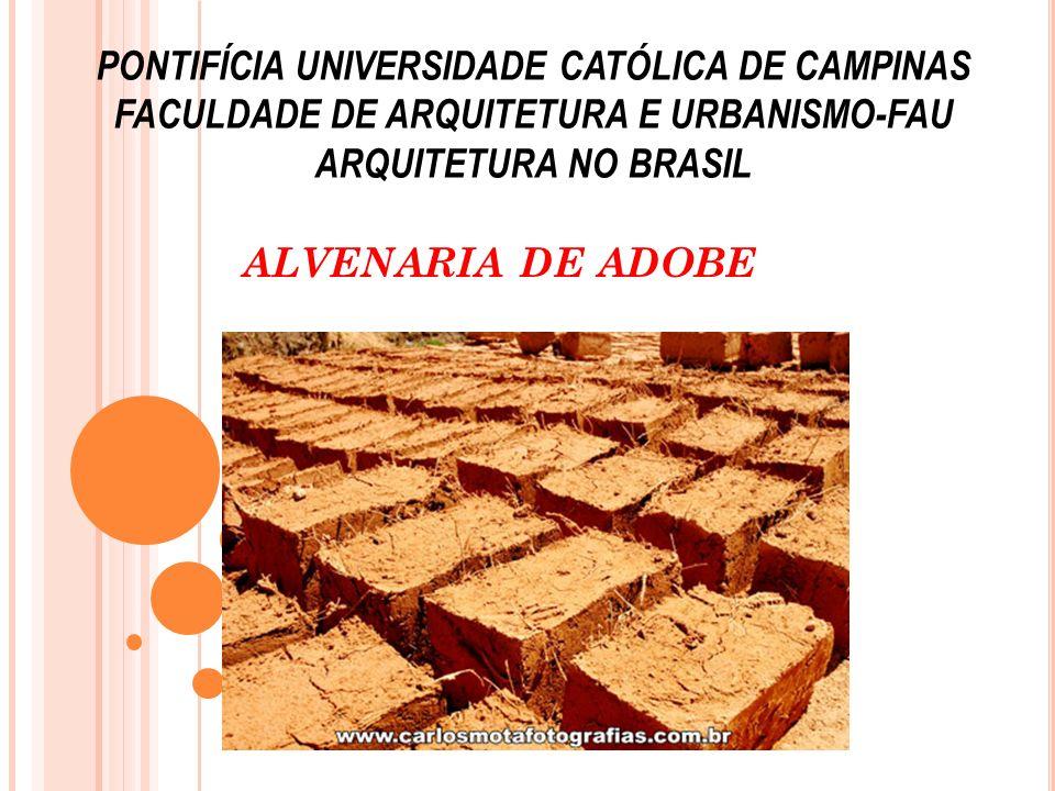 PONTIFÍCIA UNIVERSIDADE CATÓLICA DE CAMPINAS FACULDADE DE ARQUITETURA E URBANISMO-FAU ARQUITETURA NO BRASIL ALVENARIA DE ADOBE