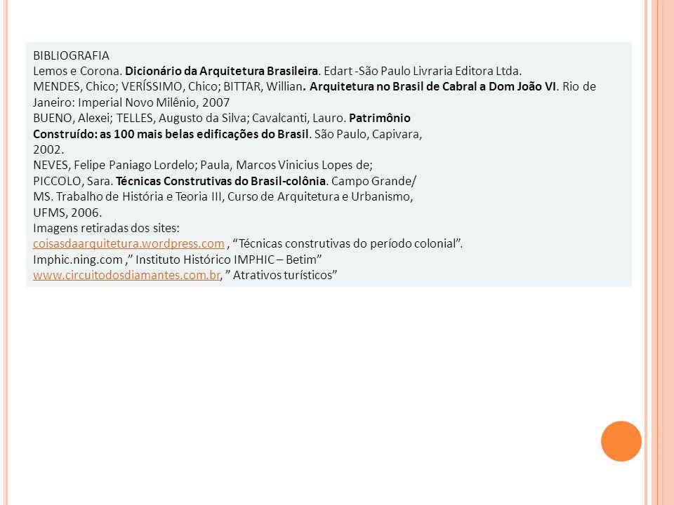 BIBLIOGRAFIA Lemos e Corona. Dicionário da Arquitetura Brasileira. Edart -São Paulo Livraria Editora Ltda. MENDES, Chico; VERÍSSIMO, Chico; BITTAR, Wi