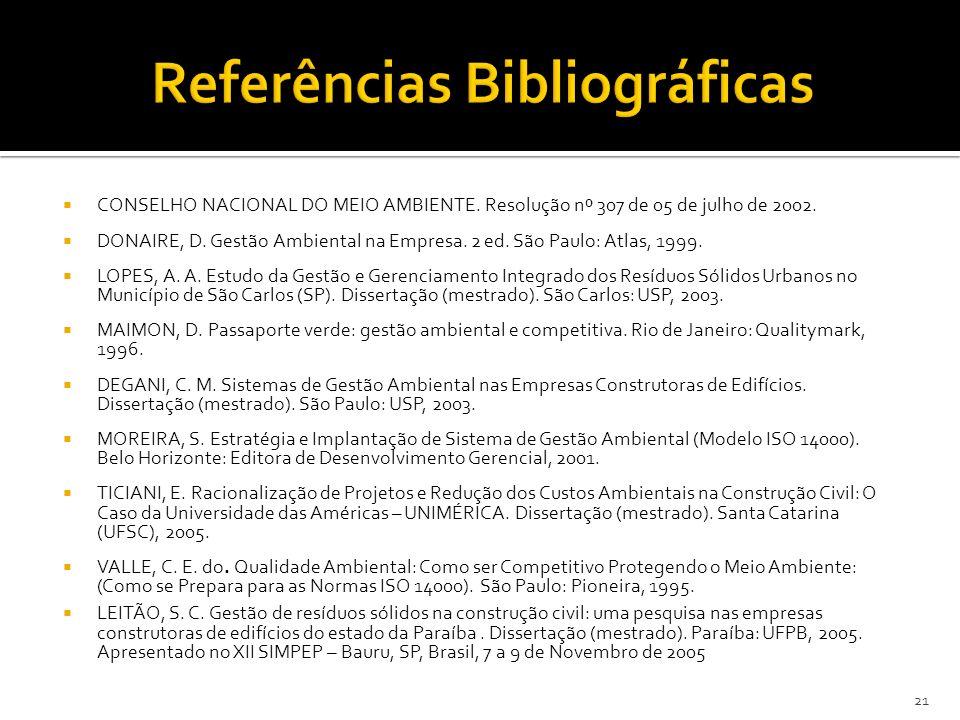 CONSELHO NACIONAL DO MEIO AMBIENTE. Resolução nº 307 de 05 de julho de 2002. DONAIRE, D. Gestão Ambiental na Empresa. 2 ed. São Paulo: Atlas, 1999. LO