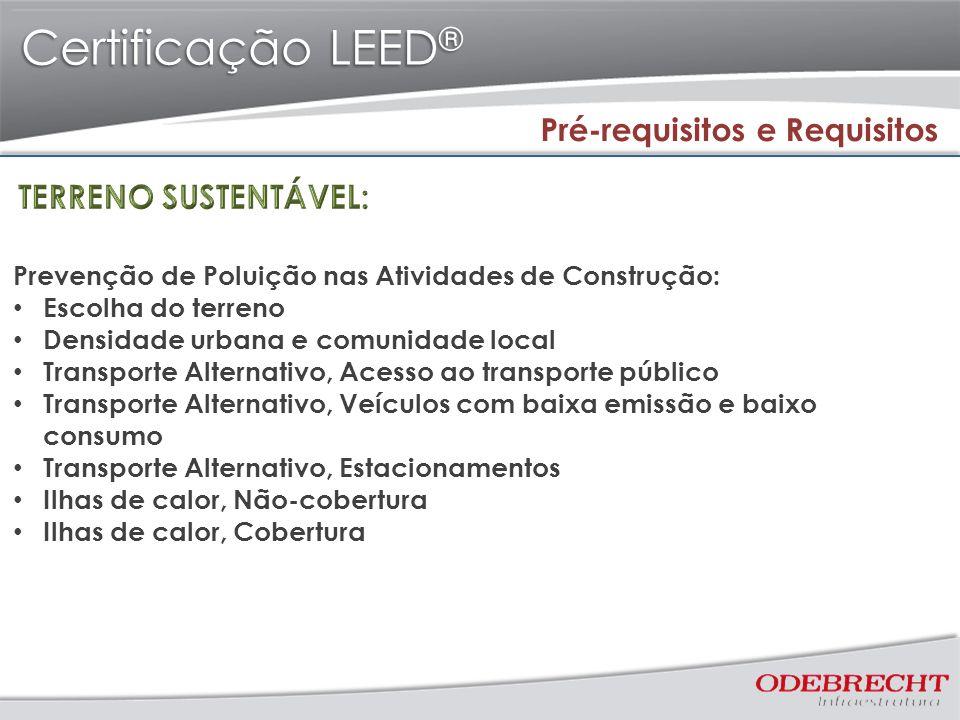 Certificação LEED ® Pré-requisitos e Requisitos Prevenção de Poluição nas Atividades de Construção: Escolha do terreno Densidade urbana e comunidade l