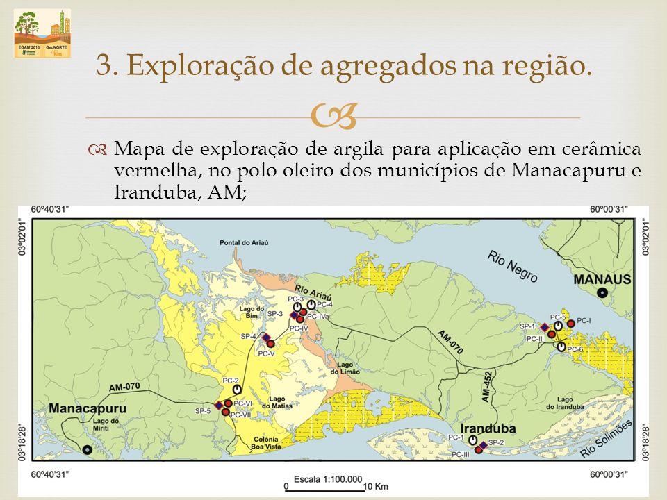 Mapa de exploração de argila para aplicação em cerâmica vermelha, no polo oleiro dos municípios de Manacapuru e Iranduba, AM; 3. Exploração de agregad