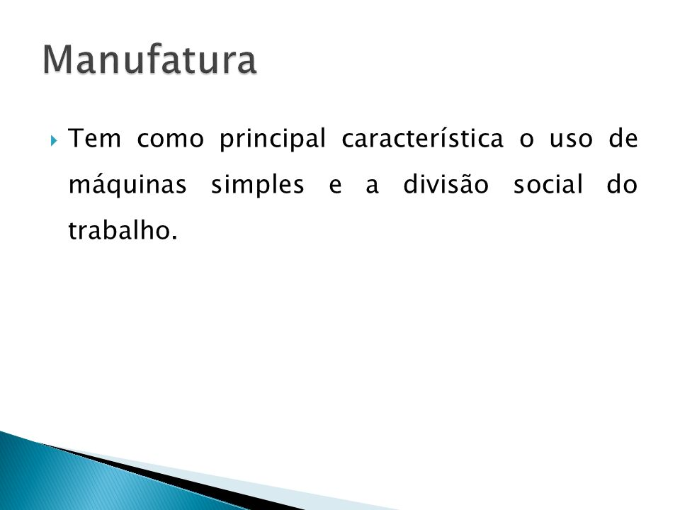 Tem como principal característica o uso de máquinas simples e a divisão social do trabalho.