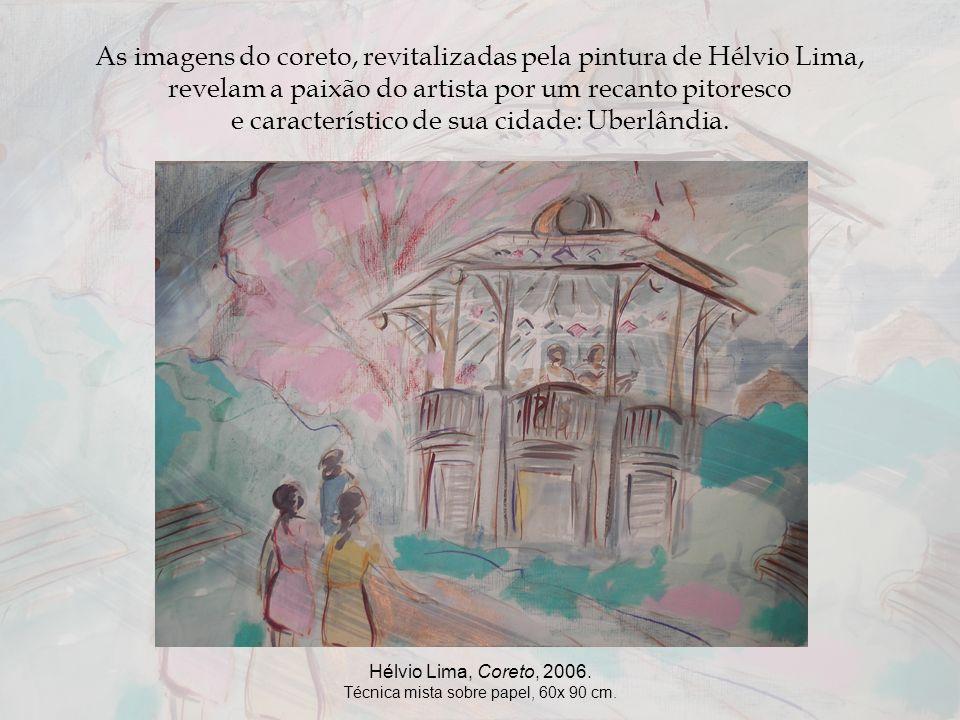 Caminhando com Hélvio Lima: formas e cores no Coreto de Uberlândia. Autoras: Maricele Vilela Miguel Vannucci Olaia Alves Cruvinel