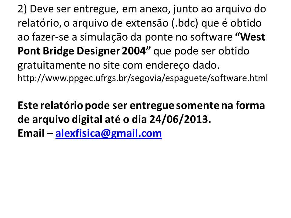 2) Deve ser entregue, em anexo, junto ao arquivo do relatório, o arquivo de extensão (.bdc) que é obtido ao fazer-se a simulação da ponte no software