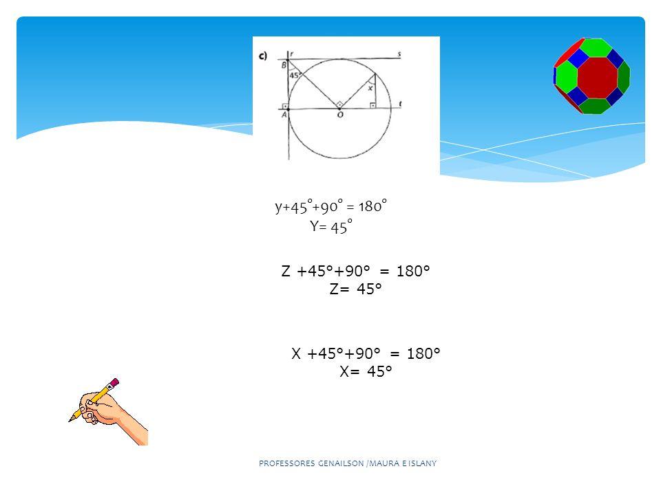 y+45°+90° = 180° Y= 45° Z +45°+90° = 180° Z= 45° X +45°+90° = 180° X= 45°