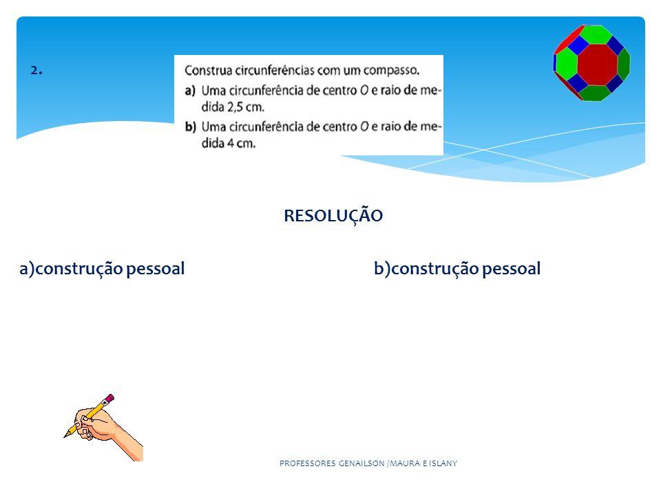 RESOLUÇÃO a)construção pessoal b)construção pessoal PROFESSORES GENAILSON /MAURA E ISLANY 2.