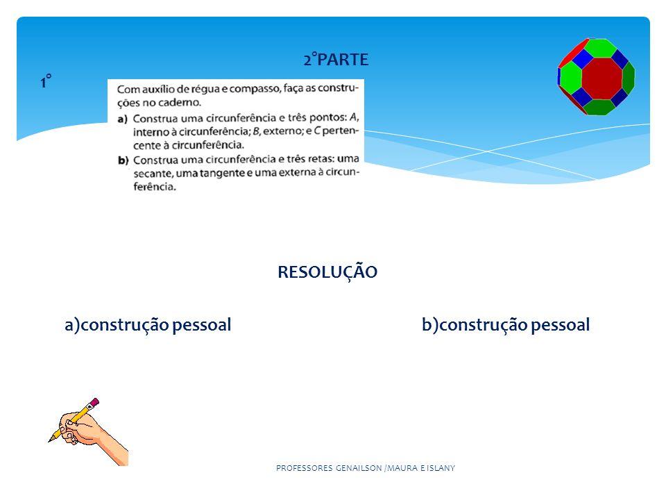 RESOLUÇÃO a)construção pessoal b)construção pessoal PROFESSORES GENAILSON /MAURA E ISLANY 2°PARTE 1°