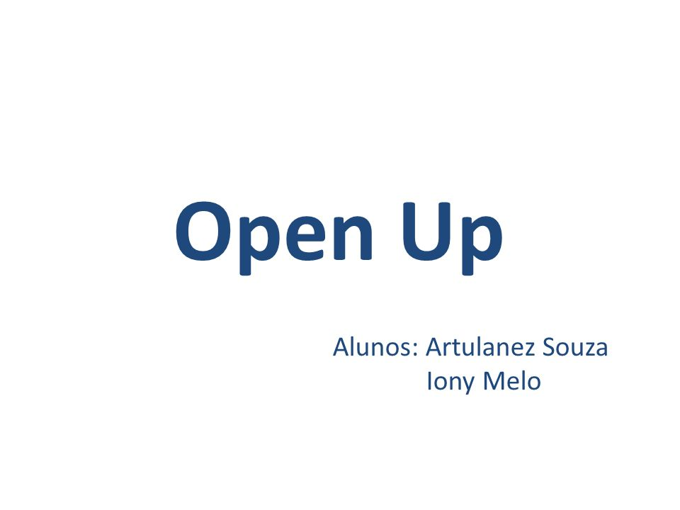 Open Up Alunos: Artulanez Souza Iony Melo
