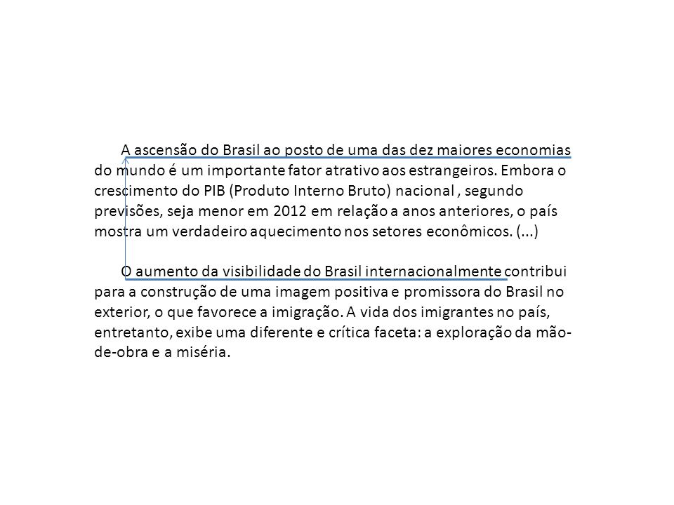 A ascensão do Brasil ao posto de uma das dez maiores economias do mundo é um importante fator atrativo aos estrangeiros.