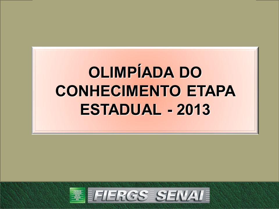 OLIMPÍADA DO CONHECIMENTO OLIMPÍADA DO CONHECIMENTO ETAPA ESTADUAL - 2013