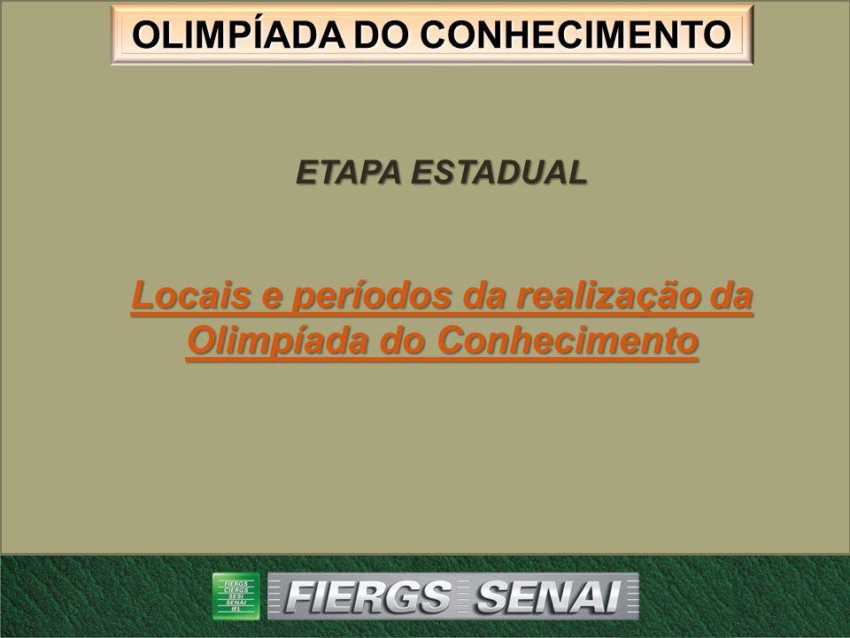 OLIMPÍADA DO CONHECIMENTO ETAPA ESTADUAL Locais e períodos da realização da Olimpíada do Conhecimento Locais e períodos da realização da Olimpíada do