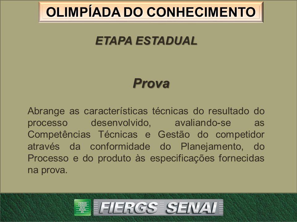 OLIMPÍADA DO CONHECIMENTO ETAPA ESTADUAL Prova Abrange as características técnicas do resultado do processo desenvolvido, avaliando-se as Competências