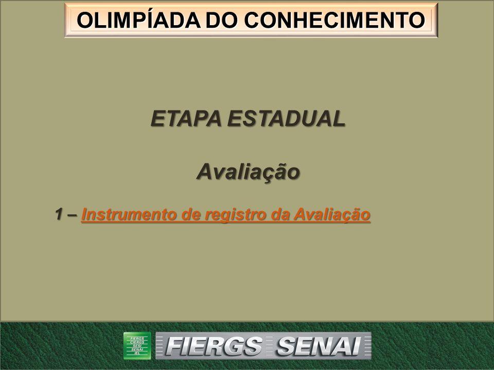 OLIMPÍADA DO CONHECIMENTO ETAPA ESTADUAL Avaliação 1 – Instrumento de registro da Avaliação Instrumento de registro da AvaliaçãoInstrumento de registr