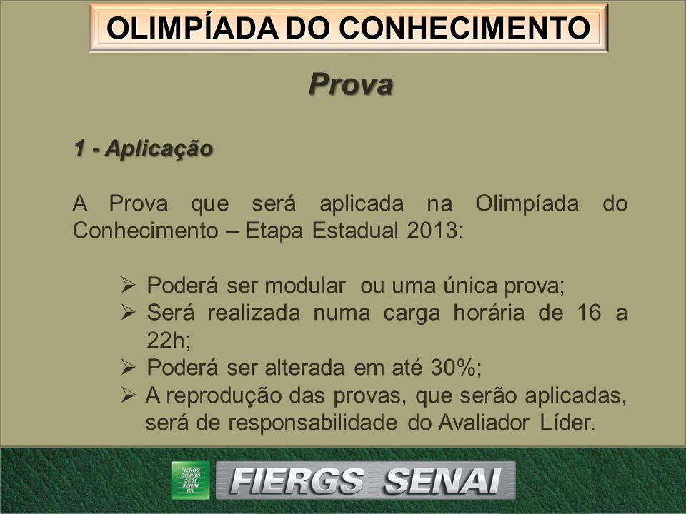 OLIMPÍADA DO CONHECIMENTO Prova 1 - Aplicação A Prova que será aplicada na Olimpíada do Conhecimento – Etapa Estadual 2013: Poderá ser modular ou uma