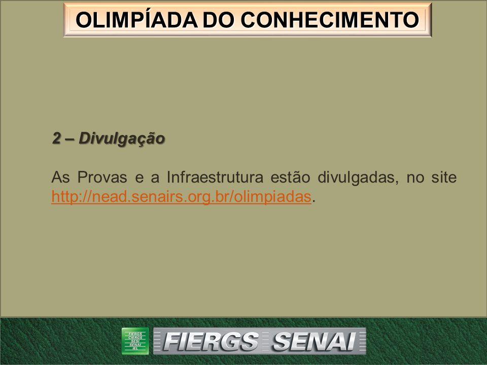 OLIMPÍADA DO CONHECIMENTO 2 – Divulgação As Provas e a Infraestrutura estão divulgadas, no site http://nead.senairs.org.br/olimpiadas. http://nead.sen