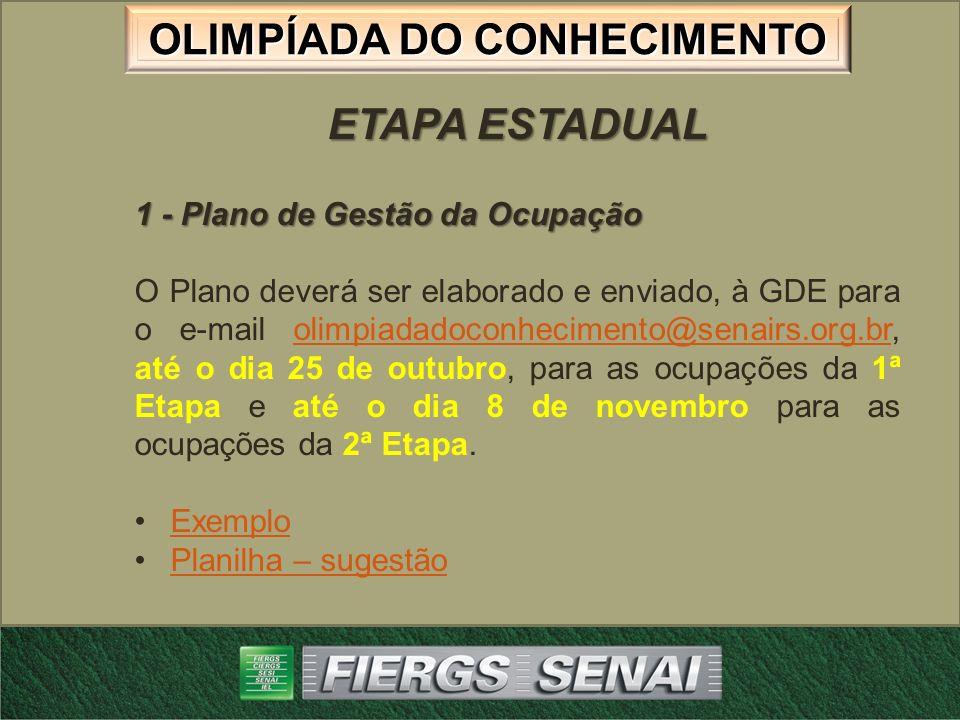 OLIMPÍADA DO CONHECIMENTO ETAPA ESTADUAL 1 - Plano de Gestão da Ocupação O Plano deverá ser elaborado e enviado, à GDE para o e-mail olimpiadadoconhec