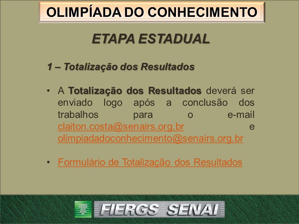 OLIMPÍADA DO CONHECIMENTO ETAPA ESTADUAL 1 – Totalização dos Resultados Totalização dos ResultadosA Totalização dos Resultados deverá ser enviado logo