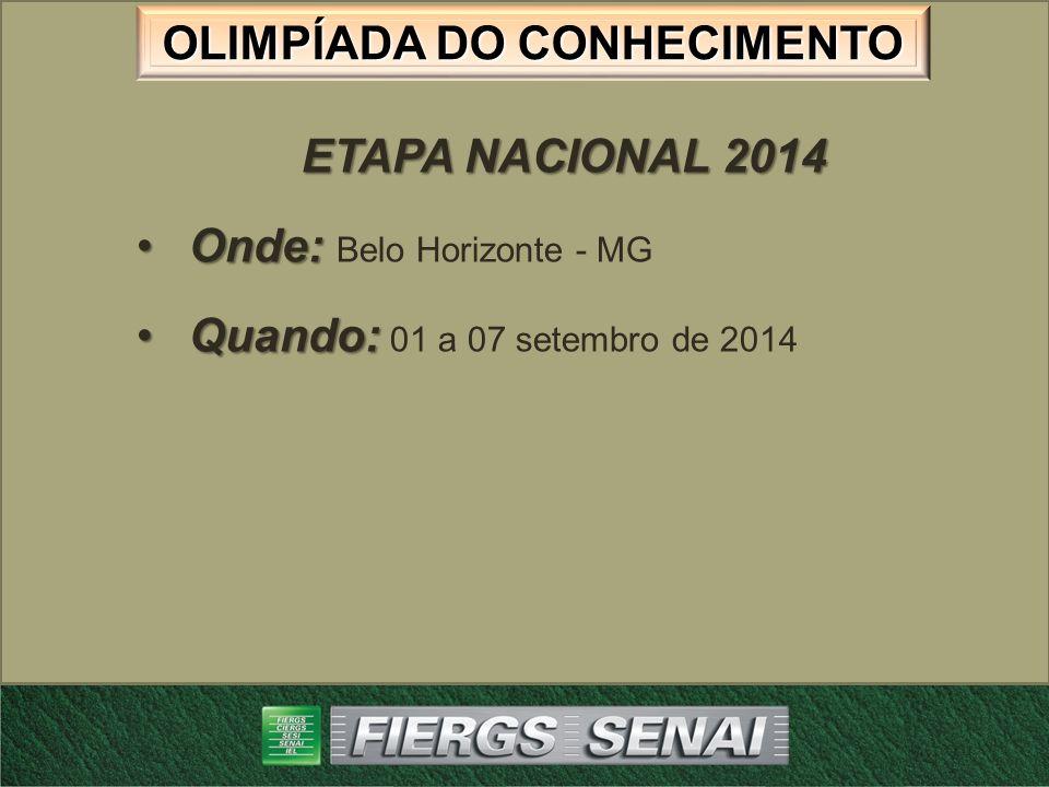 OLIMPÍADA DO CONHECIMENTO ETAPA NACIONAL 2014 Onde:Onde: Belo Horizonte - MG Quando:Quando: 01 a 07 setembro de 2014