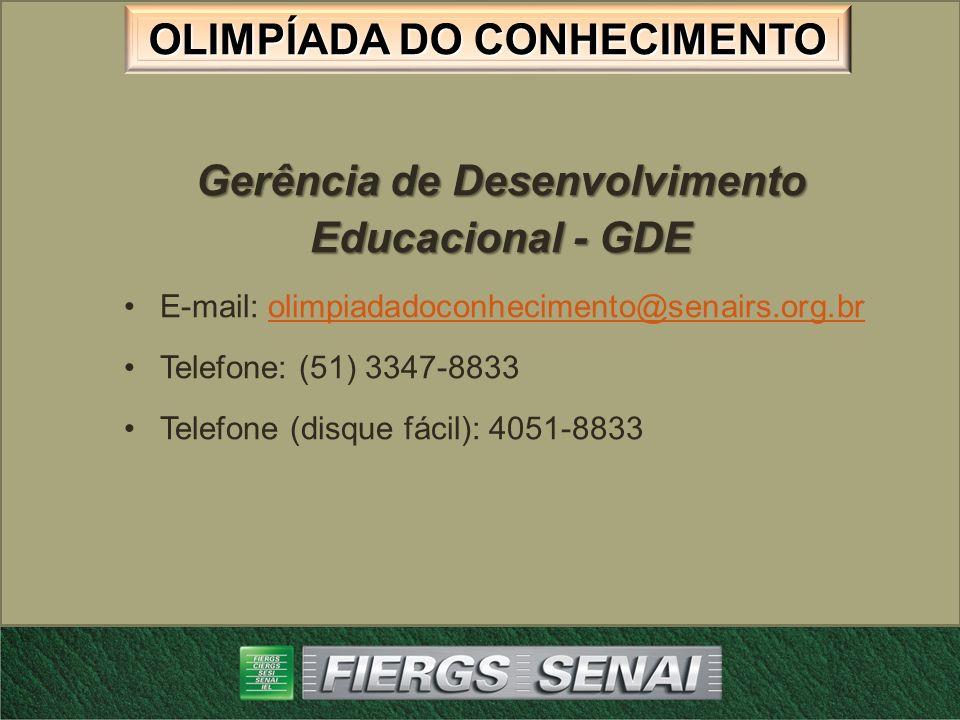 OLIMPÍADA DO CONHECIMENTO Gerência de Desenvolvimento Educacional - GDE E-mail: olimpiadadoconhecimento@senairs.org.brolimpiadadoconhecimento@senairs.