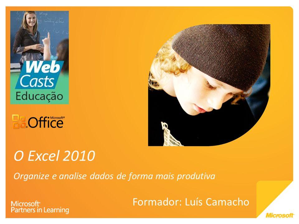 O Excel 2010 Organize e analise dados de forma mais produtiva Formador: Luís Camacho