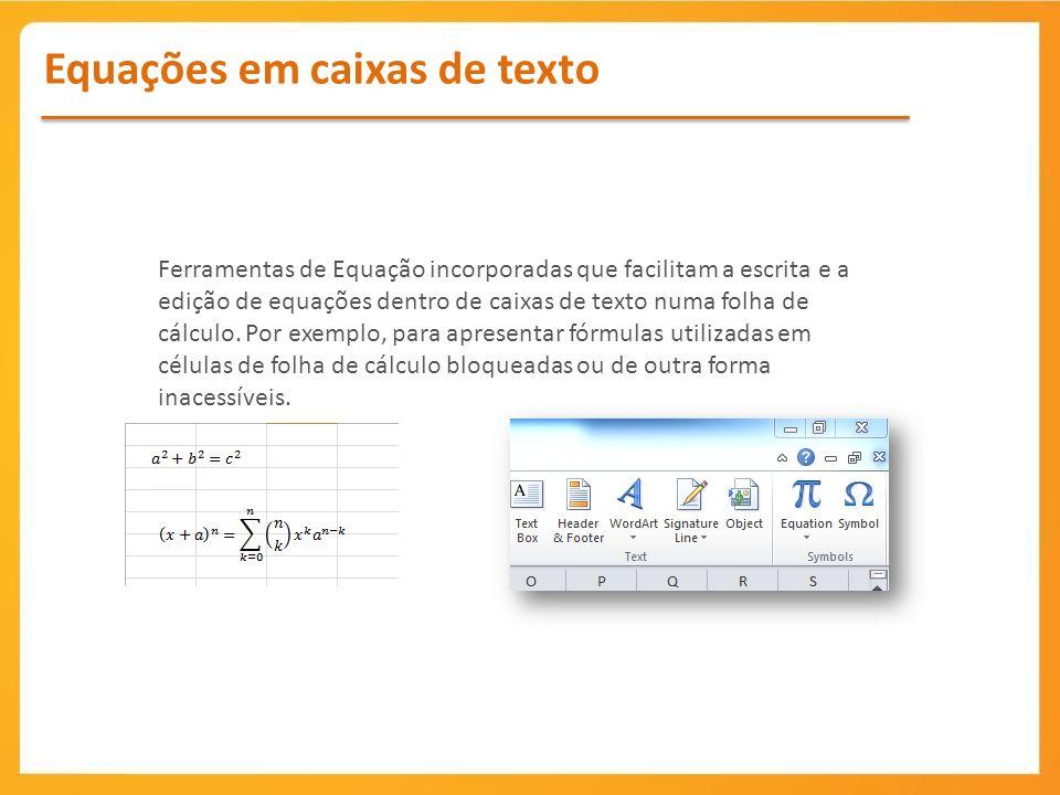 Equações em caixas de texto Ferramentas de Equação incorporadas que facilitam a escrita e a edição de equações dentro de caixas de texto numa folha de cálculo.