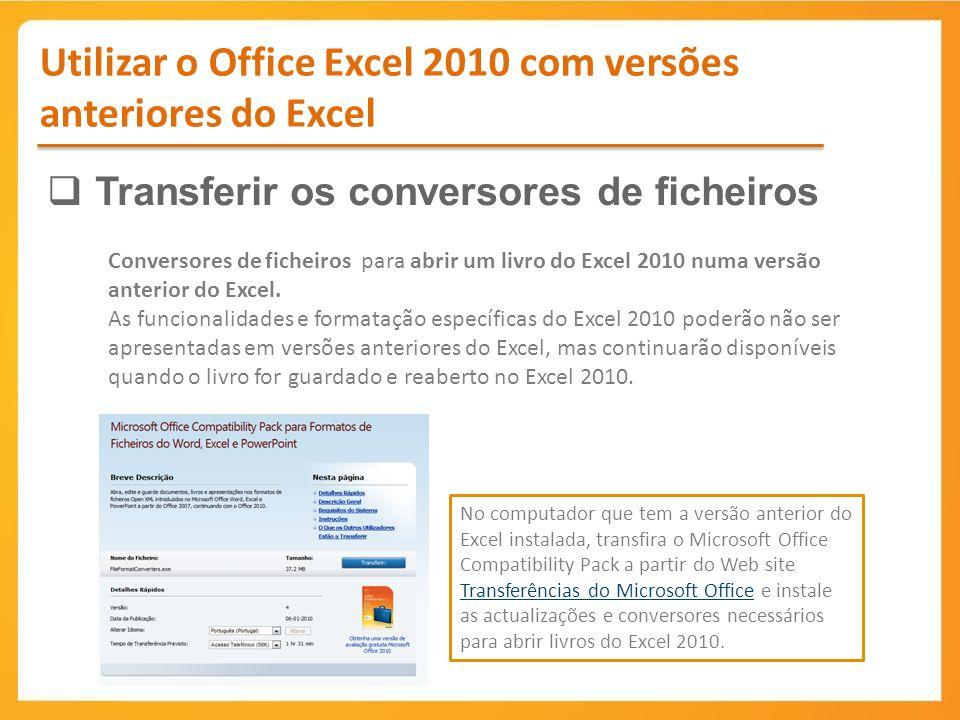 Utilizar o Office Excel 2010 com versões anteriores do Excel Transferir os conversores de ficheiros Conversores de ficheiros para abrir um livro do Excel 2010 numa versão anterior do Excel.