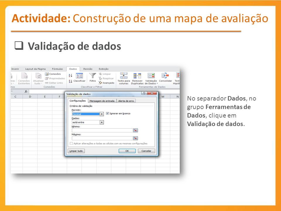 Actividade: Construção de uma mapa de avaliação Validação de dados No separador Dados, no grupo Ferramentas de Dados, clique em Validação de dados.