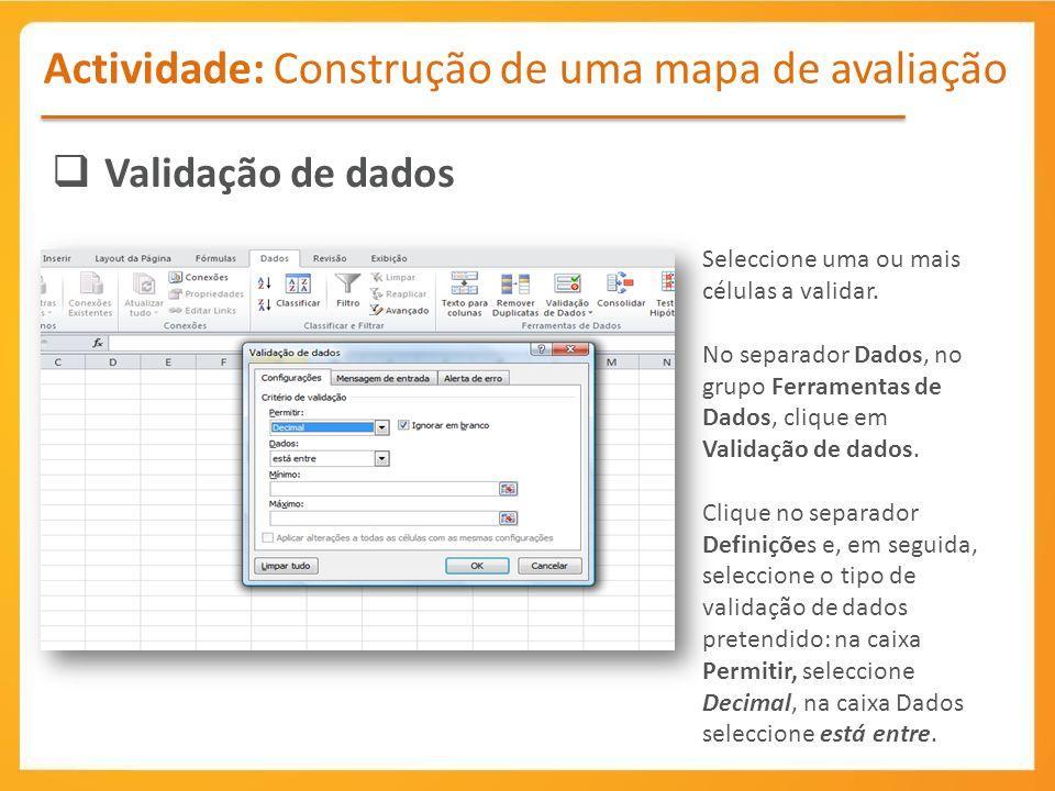 Actividade: Construção de uma mapa de avaliação Validação de dados Seleccione uma ou mais células a validar.
