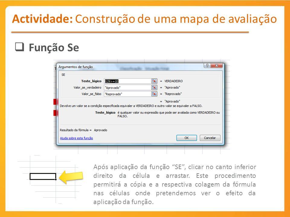 Actividade: Construção de uma mapa de avaliação Função Se Após aplicação da função SE, clicar no canto inferior direito da célula e arrastar.