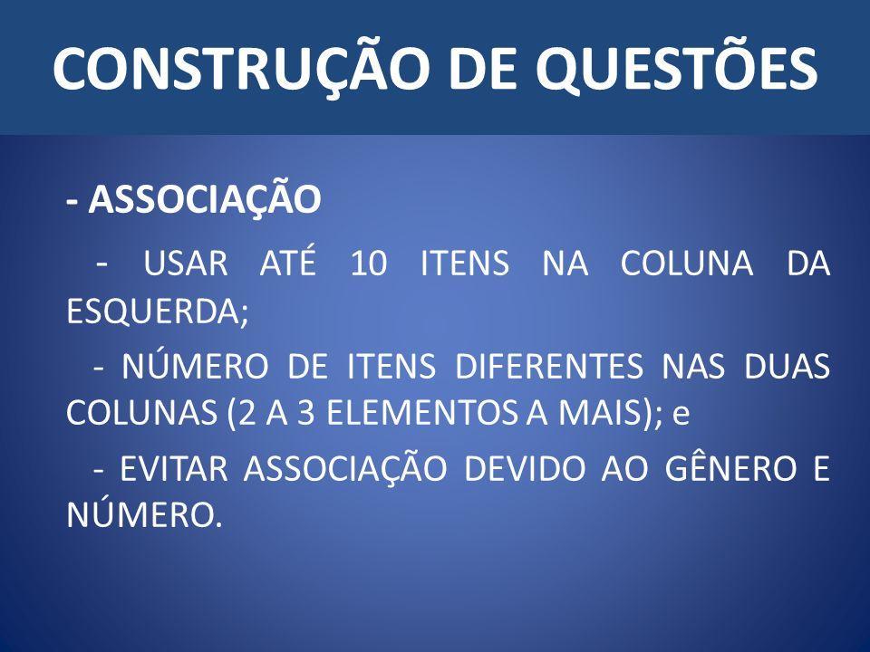 CONSTRUÇÃO DE QUESTÕES - ASSOCIAÇÃO - USAR ATÉ 10 ITENS NA COLUNA DA ESQUERDA; - NÚMERO DE ITENS DIFERENTES NAS DUAS COLUNAS (2 A 3 ELEMENTOS A MAIS);