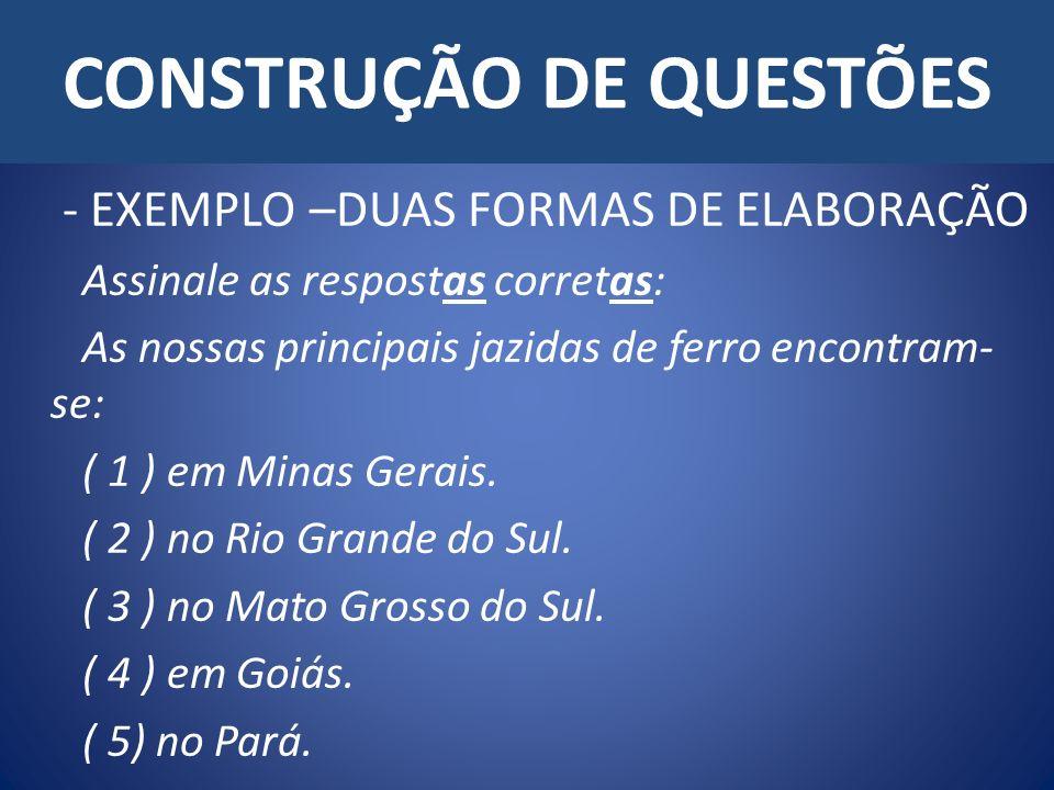 CONSTRUÇÃO DE QUESTÕES - EXEMPLO –DUAS FORMAS DE ELABORAÇÃO Assinale as respostas corretas: As nossas principais jazidas de ferro encontram- se: ( 1 )