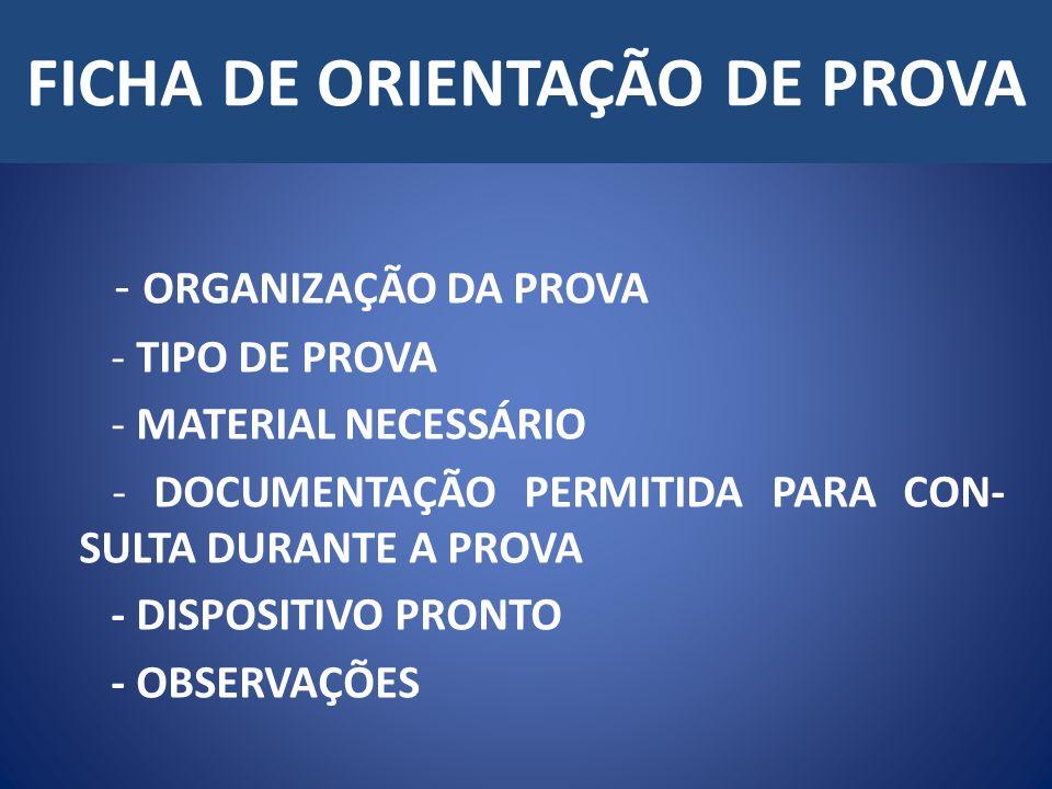 FICHA DE ORIENTAÇÃO DE PROVA - ORGANIZAÇÃO DA PROVA - TIPO DE PROVA - MATERIAL NECESSÁRIO - DOCUMENTAÇÃO PERMITIDA PARA CON- SULTA DURANTE A PROVA - DISPOSITIVO PRONTO - OBSERVAÇÕES