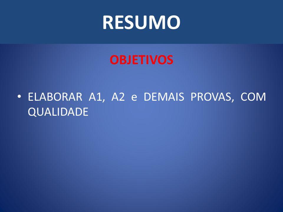 RESUMO OBJETIVOS ELABORAR A1, A2 e DEMAIS PROVAS, COM QUALIDADE