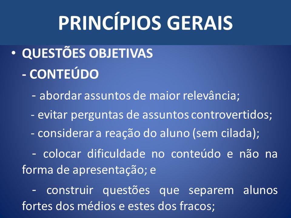 PRINCÍPIOS GERAIS QUESTÕES OBJETIVAS - CONTEÚDO - abordar assuntos de maior relevância; - evitar perguntas de assuntos controvertidos; - considerar a