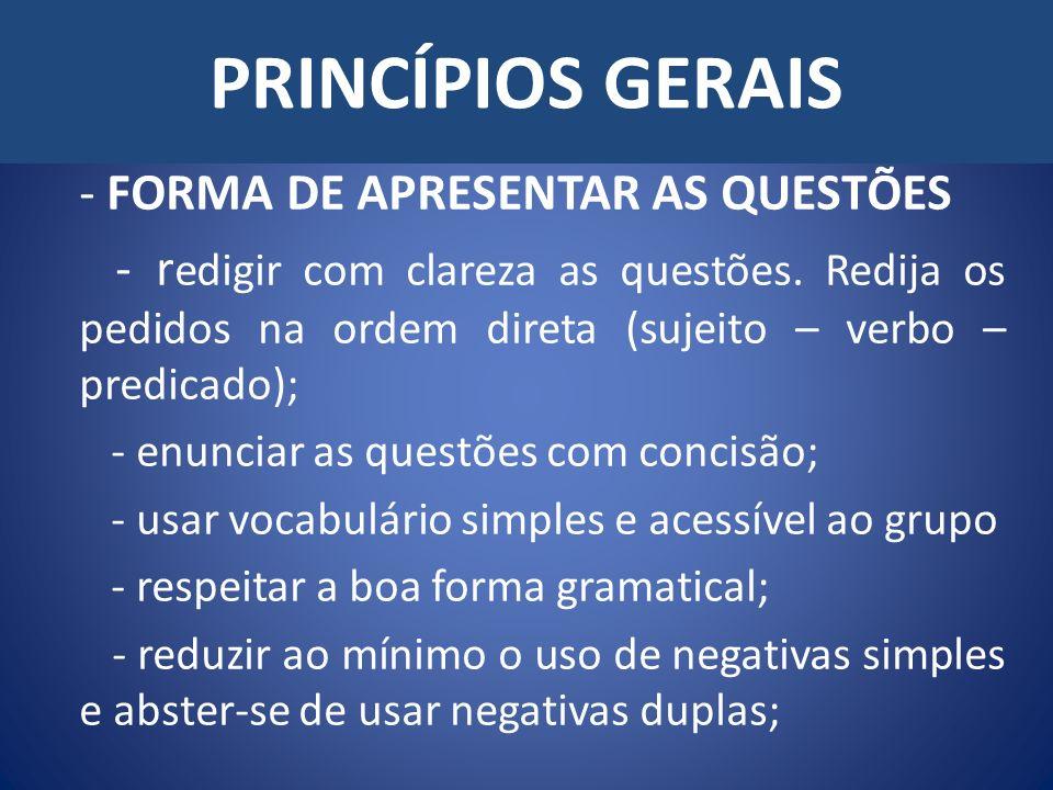 PRINCÍPIOS GERAIS - FORMA DE APRESENTAR AS QUESTÕES - r edigir com clareza as questões.