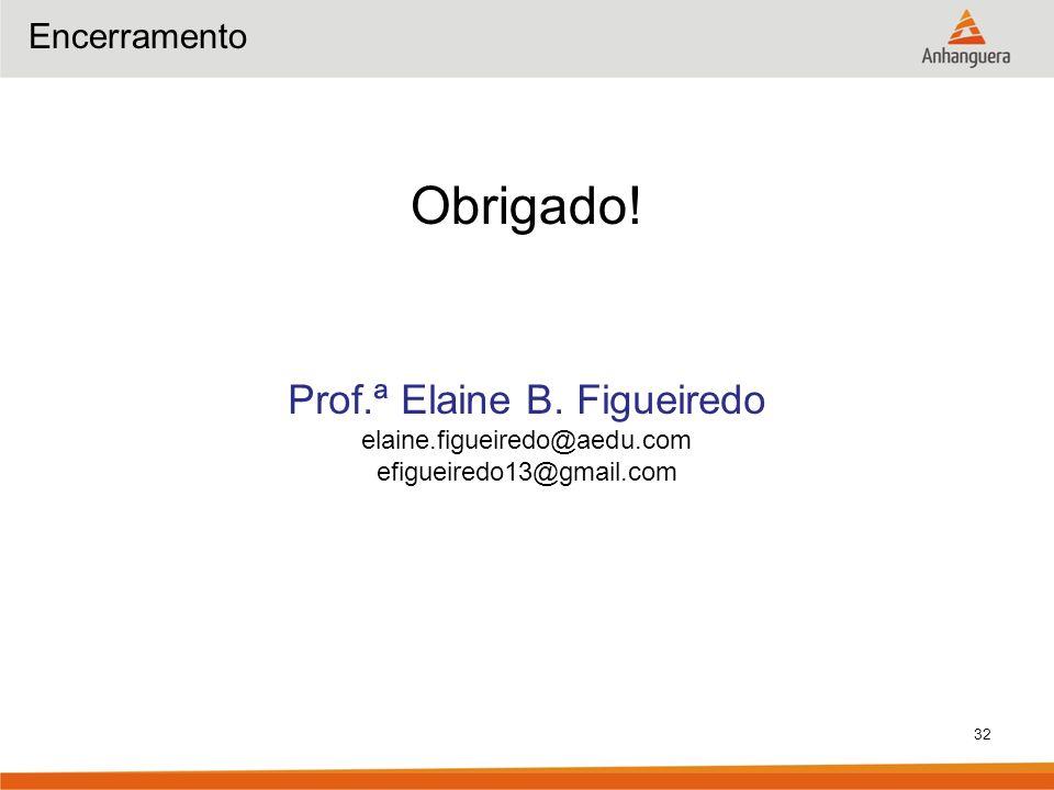 32 Encerramento Obrigado! Prof.ª Elaine B. Figueiredo elaine.figueiredo@aedu.com efigueiredo13@gmail.com