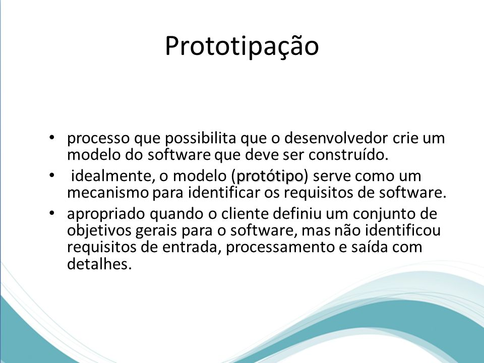 processo que possibilita que o desenvolvedor crie um modelo do software que deve ser construído. protótipo idealmente, o modelo (protótipo) serve como