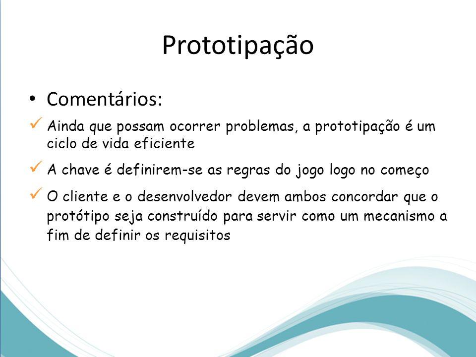 Prototipação Comentários: Ainda que possam ocorrer problemas, a prototipação é um ciclo de vida eficiente A chave é definirem-se as regras do jogo log
