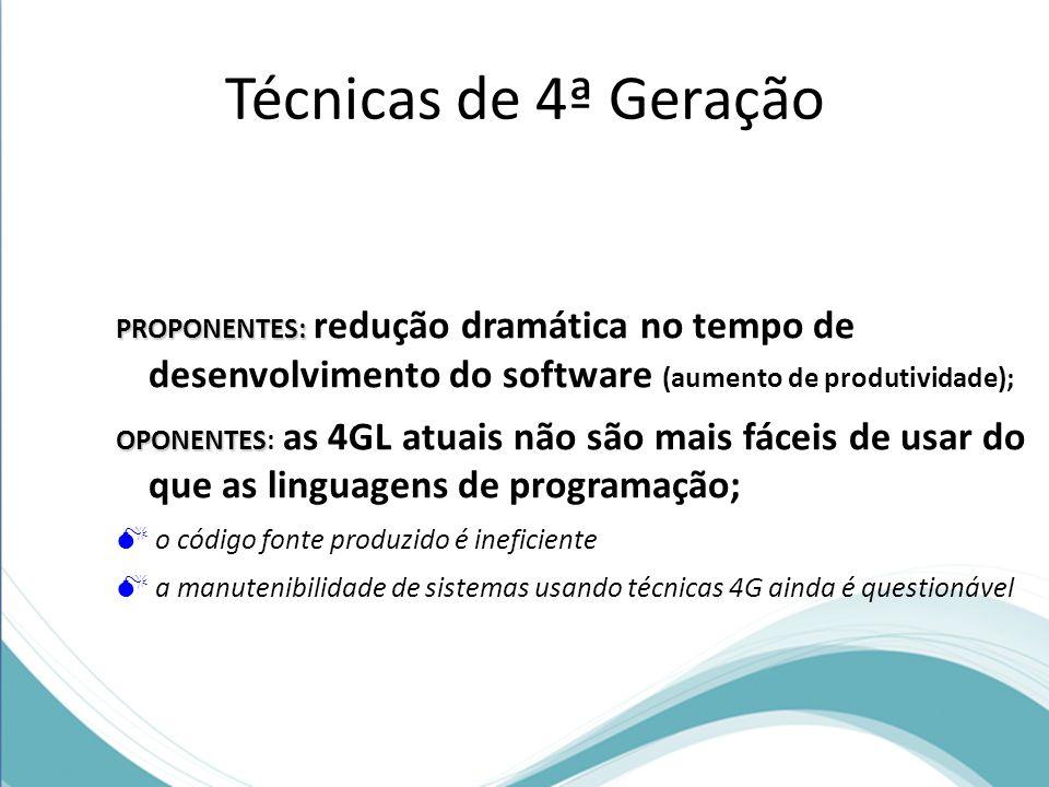 PROPONENTES: PROPONENTES: redução dramática no tempo de desenvolvimento do software (aumento de produtividade); OPONENTES OPONENTES: as 4GL atuais não